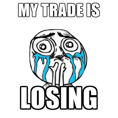 My trade is losing...